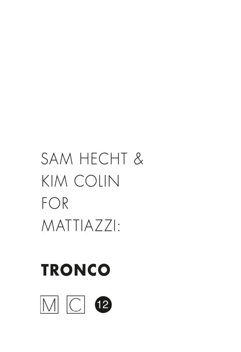 TRONCO SAM HECHT & KIM COLIN for MATTIAZZI